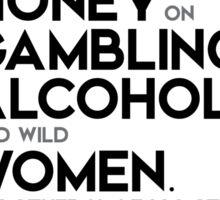 money on gambling, alcohol, women - w.c. fields Sticker
