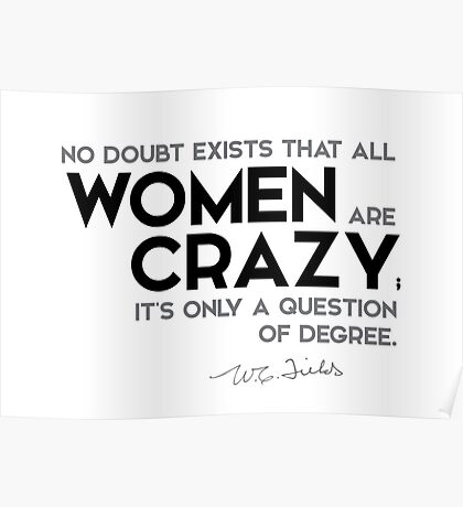 all women are crazy - w.c. fields Poster
