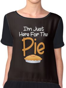 I'm Just Here For The Pie Funny Dinner Chiffon Top