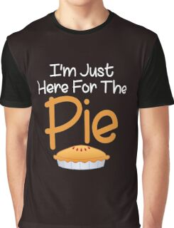I'm Just Here For The Pie Funny Dinner Graphic T-Shirt