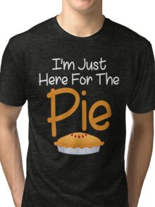 I'm Just Here For The Pie Funny Dinner Tri-blend T-Shirt