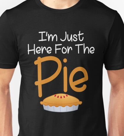I'm Just Here For The Pie Funny Dinner Unisex T-Shirt