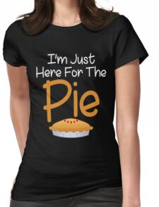 I'm Just Here For The Pie Funny Dinner Womens Fitted T-Shirt