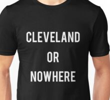 LeBron James - Cleveland or Nowhere Unisex T-Shirt