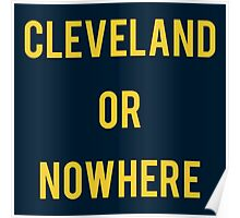 Cleveland or Nowhere - LeBron James Poster