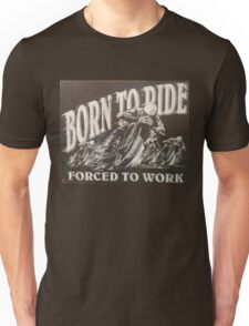 Born to ride forced to work template Unisex T-Shirt