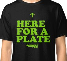 Here for A Plate Classic T-Shirt