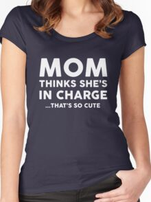 Mom Thinks She's in charge That's so Cute Women's Fitted Scoop T-Shirt
