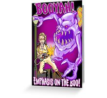 Booyah- Emphasis on the boo! Greeting Card