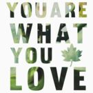 You are What you Love by amandamakepeace