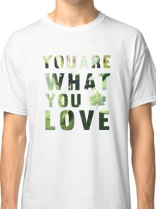 You are What you Love Classic T-Shirt