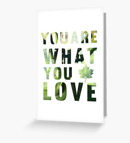 You are What you Love Greeting Card