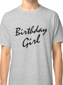 Birthday Girl BLACK Classic T-Shirt