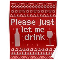Please just Let Me Drink! Christmas Sweater Poster