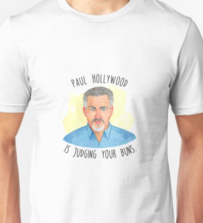 Paul Hollywood is judging your buns! #GBBO Unisex T-Shirt