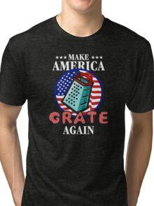 Make America Grate Again Tri-blend T-Shirt