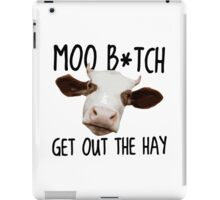 Moo B*tch Get Out the Hay iPad Case/Skin