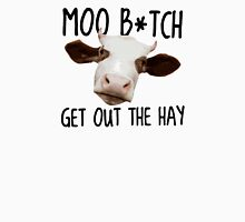 Moo B*tch Get Out the Hay T-Shirt