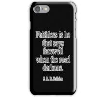 J.R.R, Tolkien, Faithless is he that says farewell when the road darkens. iPhone Case/Skin