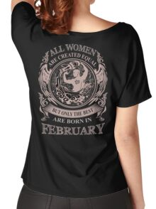 All Women are created equal but only the best are born in February Women's Relaxed Fit T-Shirt