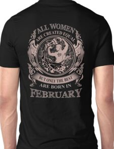All Women are created equal but only the best are born in February Unisex T-Shirt
