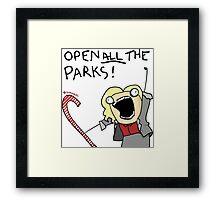Open ALL The Parks!  Framed Print