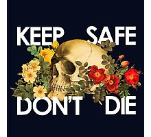 keep safe & don't die Photographic Print