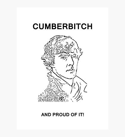 Cumberbitch and proud of it! Photographic Print