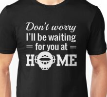 Don't worry I'll be waiting for you at home (Catcher) Unisex T-Shirt
