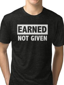 Earned not given Tri-blend T-Shirt