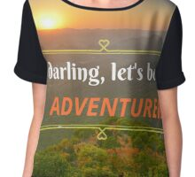 Oh Darling Let's Be Adventurers  Chiffon Top