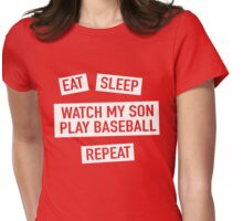 Eat Sleep. Watch my son play baseball. Repeat Womens Fitted T-Shirt