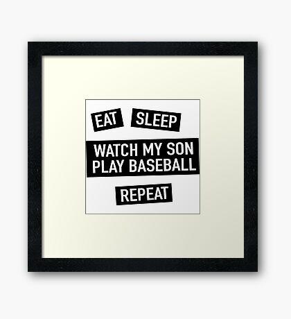 Eat Sleep. Watch my son play baseball. Repeat Framed Print