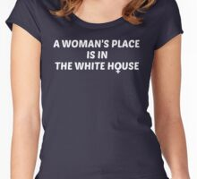 A Woman's Place is in the White House! Women's Fitted Scoop T-Shirt