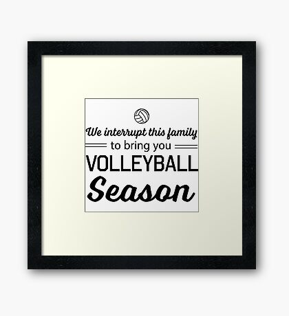 We interrupt this family to bring you Volleyball season Framed Print