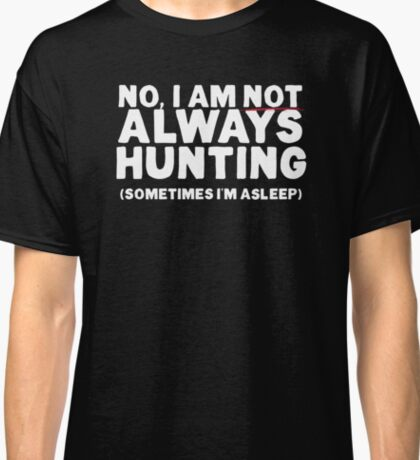 Hunting T Shirt for Men who Hunt, are Hunters Classic T-Shirt