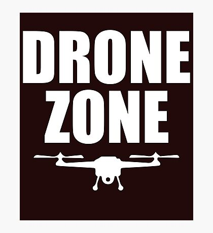 Drone Zone Funny Droning Photographic Print