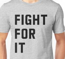 Fight for it Unisex T-Shirt