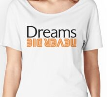 Dreams Never Die by Nube Tees Women's Relaxed Fit T-Shirt
