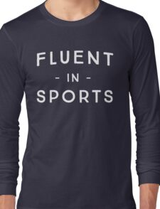 Fluent in sports Long Sleeve T-Shirt