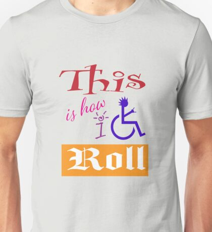 This is how I roll Accessiblity Punk Wheelchair Parking Unisex T-Shirt