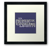 Don't ask the questions.  Be the guy with the answers Framed Print