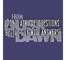 Don't ask the questions.  Be the guy with the answers Photographic Print