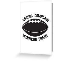 Losers complain, winners train Greeting Card