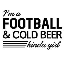 I'm a football and cold beer kinda girl Photographic Print