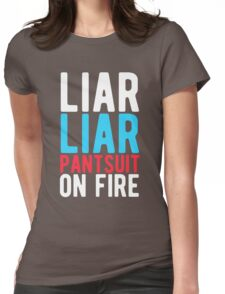 Liar Liar Pantsuit On Fire Anti Hillary Clinton Womens Fitted T-Shirt