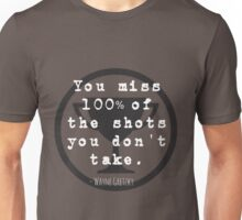 You Miss 100% of the Shots You Don't Take Unisex T-Shirt