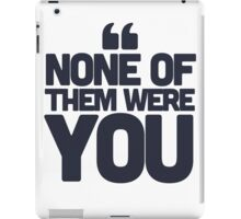 None of them were you iPad Case/Skin