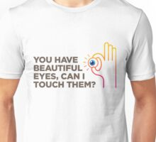 You have pretty eyes. Can I touch it? Unisex T-Shirt