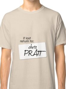 if lost return to: chris pratt Classic T-Shirt